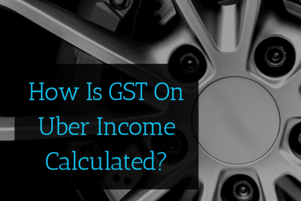 How Is GST On Uber Income Calculated